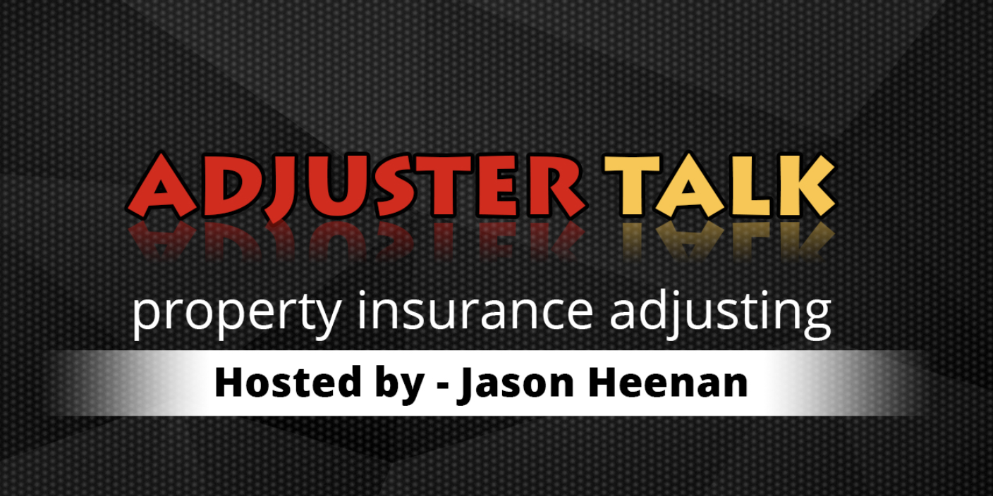 Adjuster Talk: Property Insurance Adjusting Hosted by Jason Heenan